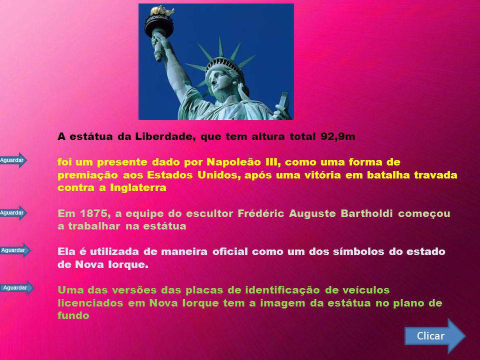 Clicar A estátua da Liberdade, que tem altura total 92,9m