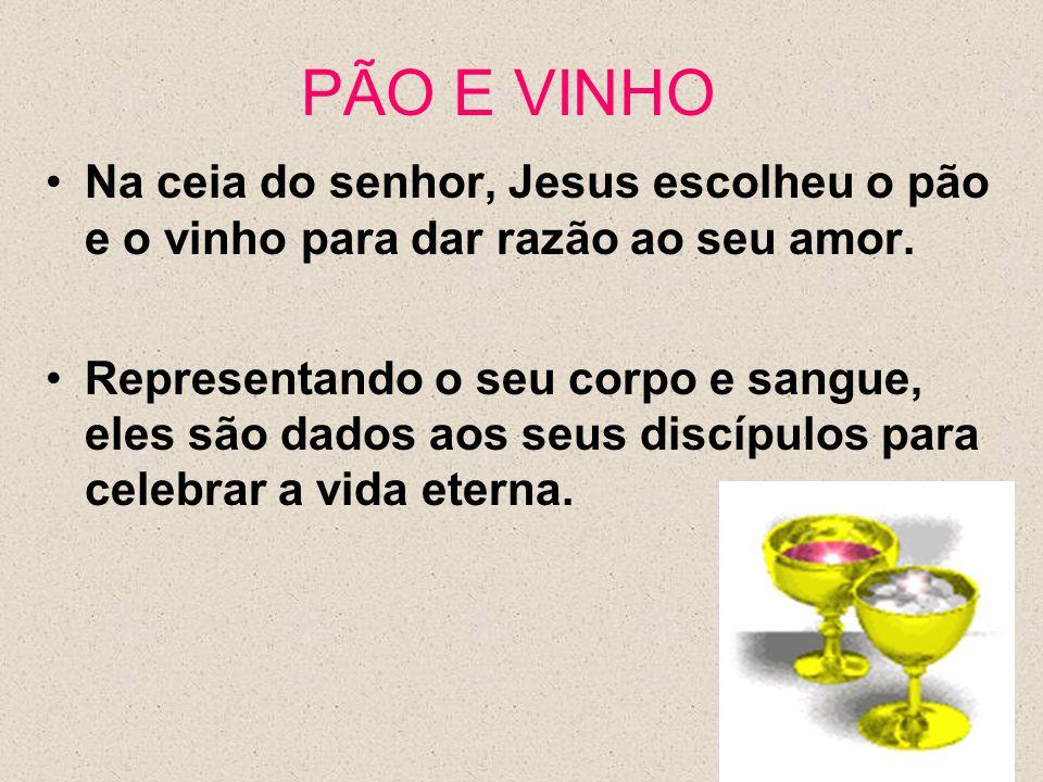 PÃO E VINHO Na ceia do senhor, Jesus escolheu o pão e o vinho para dar razão ao seu amor.