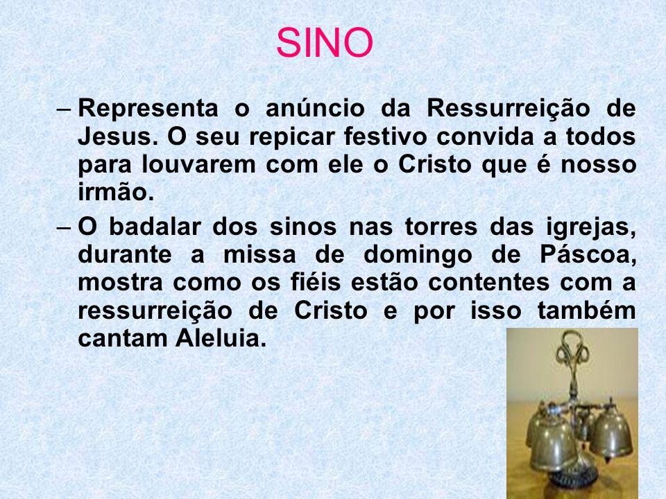 SINO Representa o anúncio da Ressurreição de Jesus. O seu repicar festivo convida a todos para louvarem com ele o Cristo que é nosso irmão.