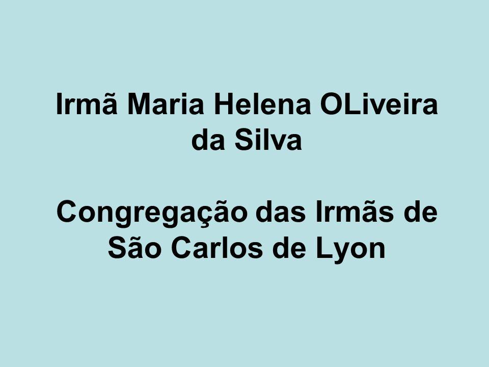 Irmã Maria Helena OLiveira da Silva Congregação das Irmãs de São Carlos de Lyon