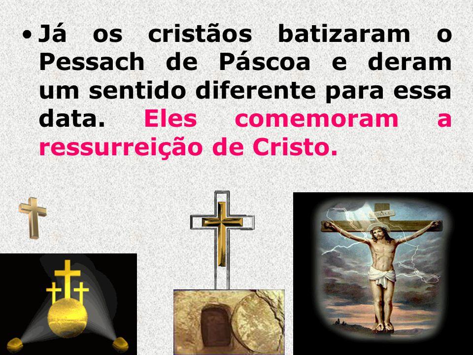 Já os cristãos batizaram o Pessach de Páscoa e deram um sentido diferente para essa data.