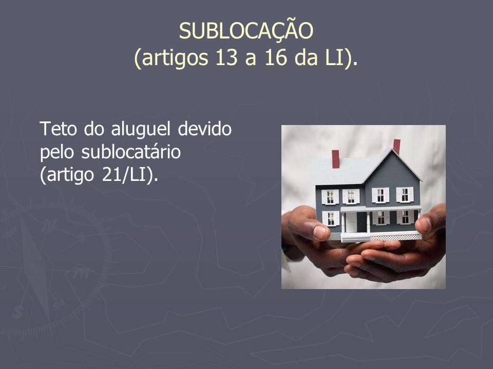 SUBLOCAÇÃO (artigos 13 a 16 da LI).