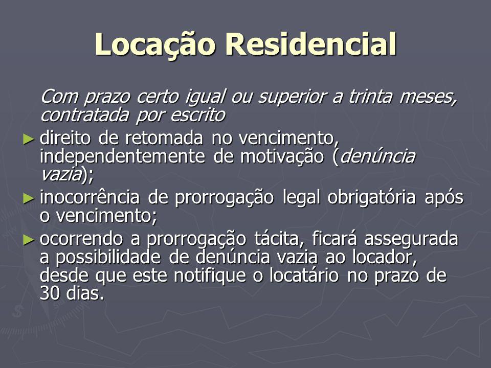 Locação Residencial Com prazo certo igual ou superior a trinta meses, contratada por escrito.