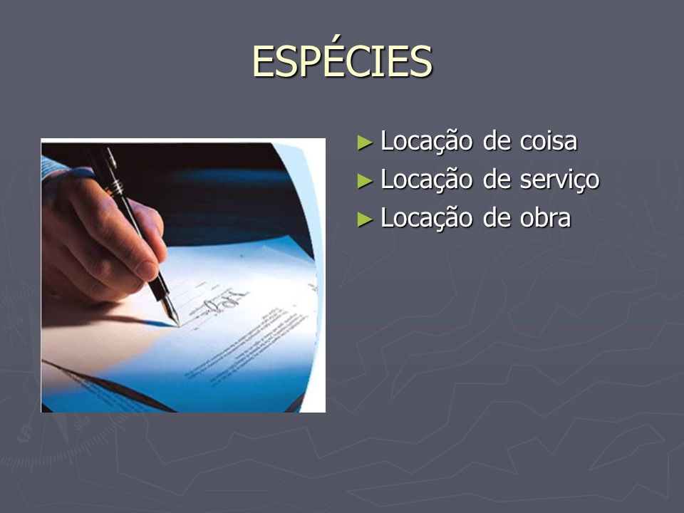 ESPÉCIES Locação de coisa Locação de serviço Locação de obra