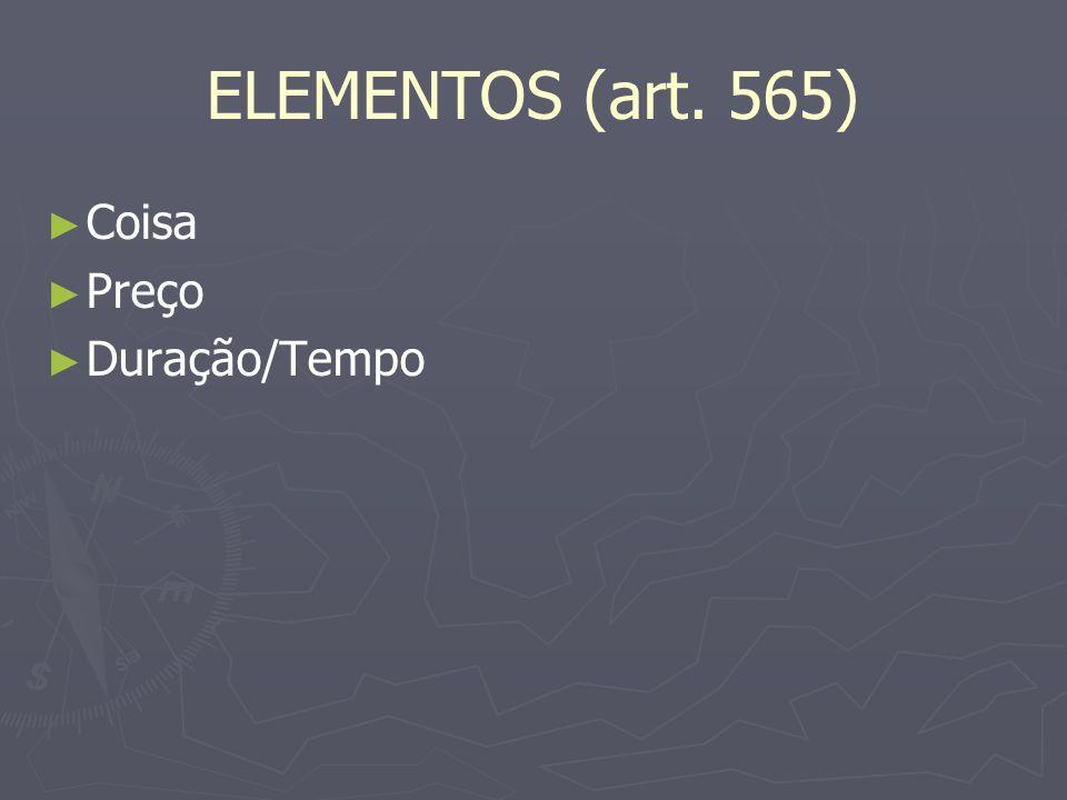 ELEMENTOS (art. 565) Coisa Preço Duração/Tempo