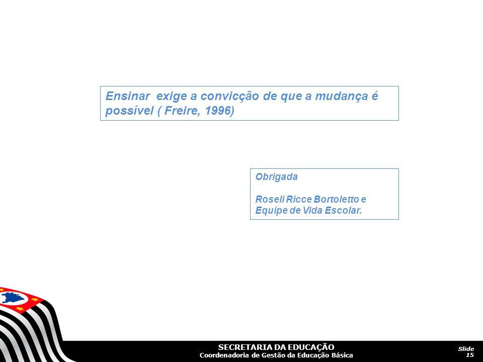 Ensinar exige a convicção de que a mudança é possível ( Freire, 1996)