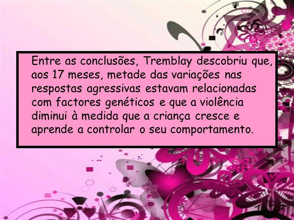 Entre as conclusões, Tremblay descobriu que, aos 17 meses, metade das variações nas respostas agressivas estavam relacionadas com factores genéticos e que a violência diminui à medida que a criança cresce e aprende a controlar o seu comportamento.