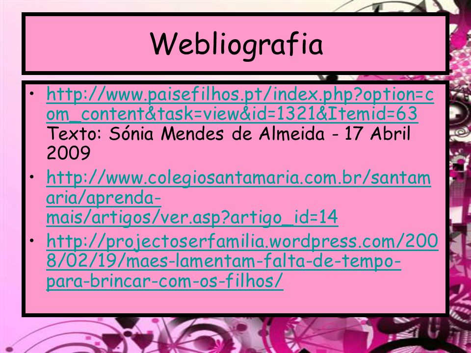 Webliografia http://www.paisefilhos.pt/index.php option=com_content&task=view&id=1321&Itemid=63 Texto: Sónia Mendes de Almeida - 17 Abril 2009.
