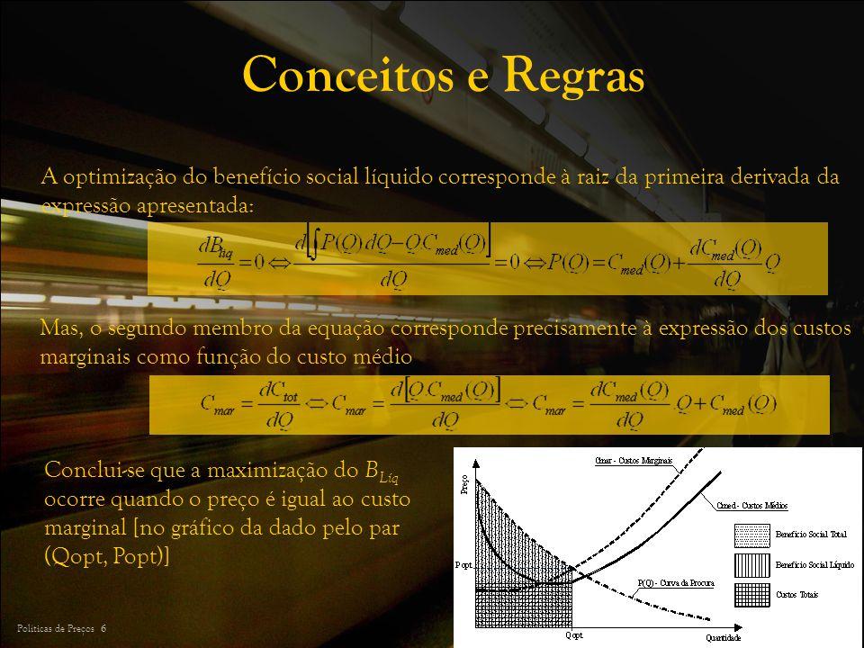 Conceitos e Regras A optimização do benefício social líquido corresponde à raiz da primeira derivada da expressão apresentada: