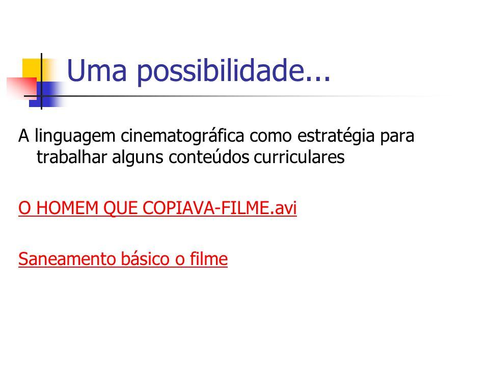 Uma possibilidade... A linguagem cinematográfica como estratégia para trabalhar alguns conteúdos curriculares.