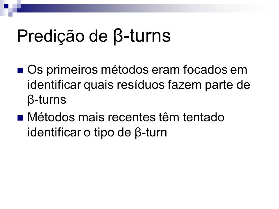 Predição de β-turns Os primeiros métodos eram focados em identificar quais resíduos fazem parte de β-turns.