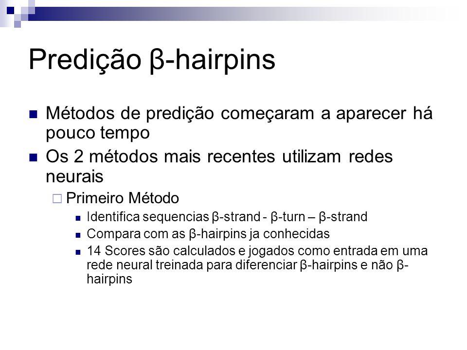 Predição β-hairpins Métodos de predição começaram a aparecer há pouco tempo. Os 2 métodos mais recentes utilizam redes neurais.