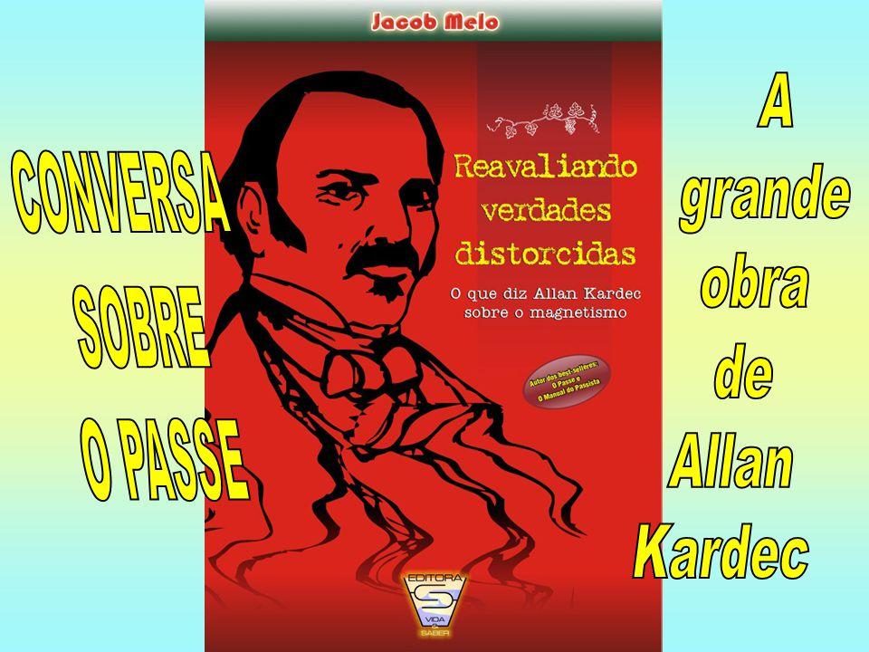 A grande obra de Allan Kardec CONVERSA SOBRE O PASSE