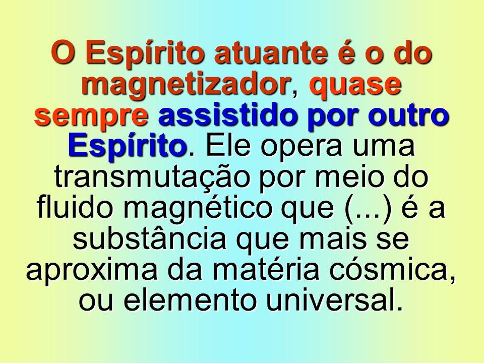 O Espírito atuante é o do magnetizador, quase sempre assistido por outro Espírito.