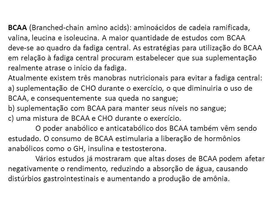 BCAA (Branched-chain amino acids): aminoácidos de cadeia ramificada, valina, leucina e isoleucina.