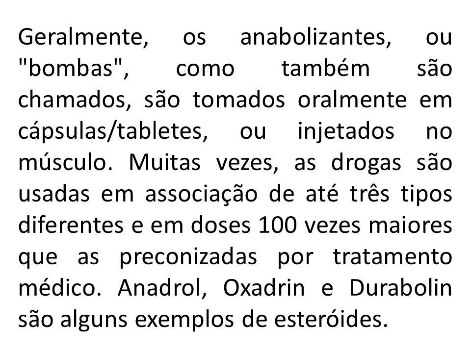 Geralmente, os anabolizantes, ou bombas , como também são chamados, são tomados oralmente em cápsulas/tabletes, ou injetados no músculo.