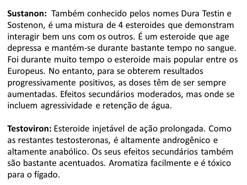 Sustanon: Também conhecido pelos nomes Dura Testin e Sostenon, é uma mistura de 4 esteroides que demonstram interagir bem uns com os outros.
