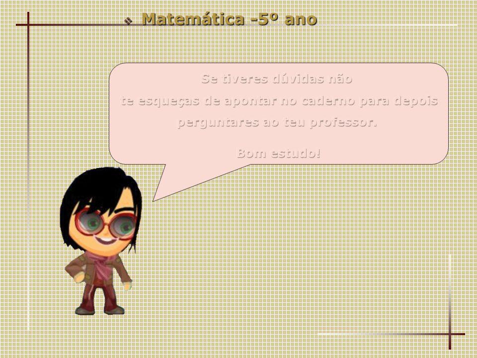 Matemática -5º ano Se tiveres dúvidas não