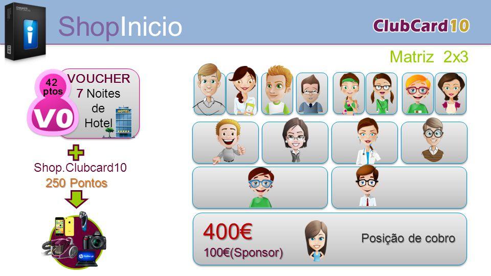 ShopInicio 400€ Matriz 2x3 VOUCHER 7 Noites de Hotel Shop.Clubcard10
