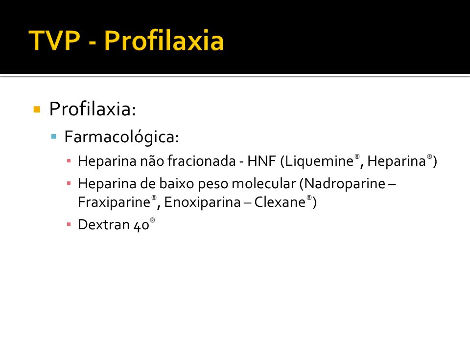 TVP - Profilaxia Profilaxia: Farmacológica:
