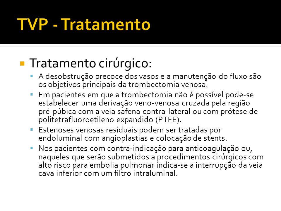 TVP - Tratamento Tratamento cirúrgico: