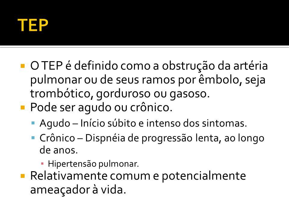 TEP O TEP é definido como a obstrução da artéria pulmonar ou de seus ramos por êmbolo, seja trombótico, gorduroso ou gasoso.