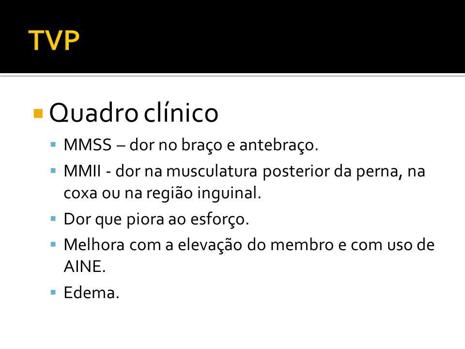 TVP Quadro clínico MMSS – dor no braço e antebraço.