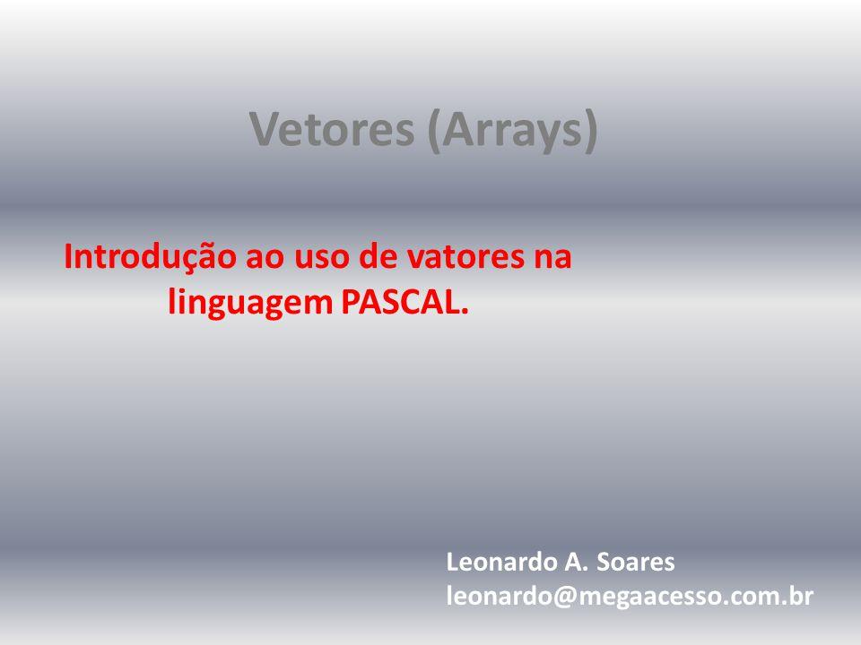 Introdução ao uso de vatores na linguagem PASCAL.