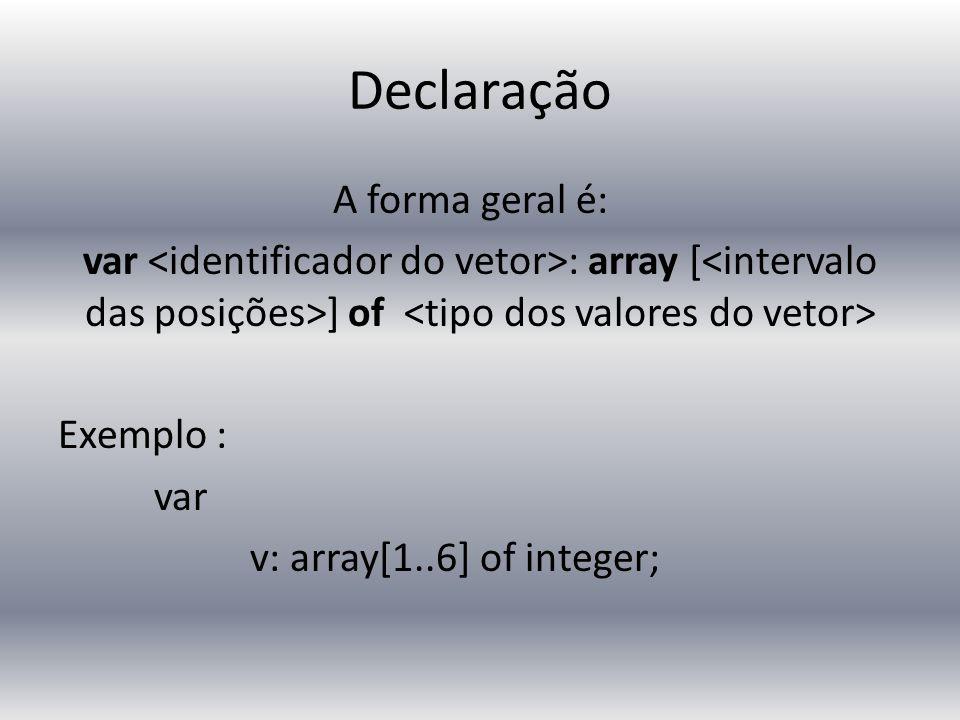 Declaração A forma geral é: