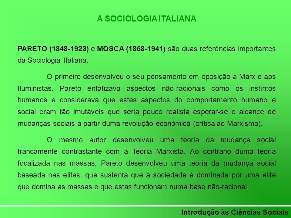 A SOCIOLOGIA ITALIANA PARETO (1848-1923) e MOSCA (1858-1941) são duas referências importantes da Sociologia Italiana.