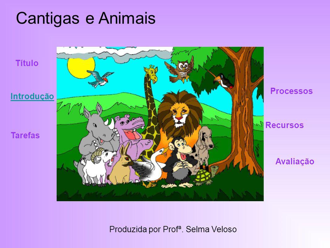 Cantigas e Animais Título Processos Introdução Recursos Tarefas