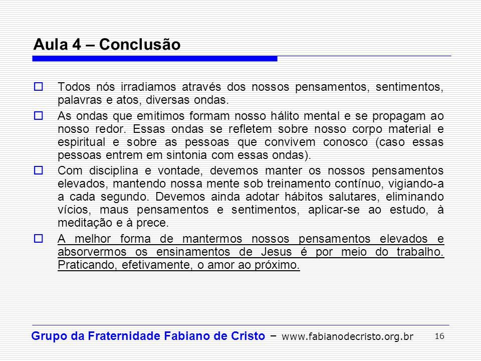 Aula 4 – Conclusão Todos nós irradiamos através dos nossos pensamentos, sentimentos, palavras e atos, diversas ondas.