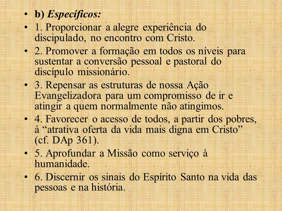 b) Específicos: 1. Proporcionar a alegre experiência do discipulado, no encontro com Cristo.