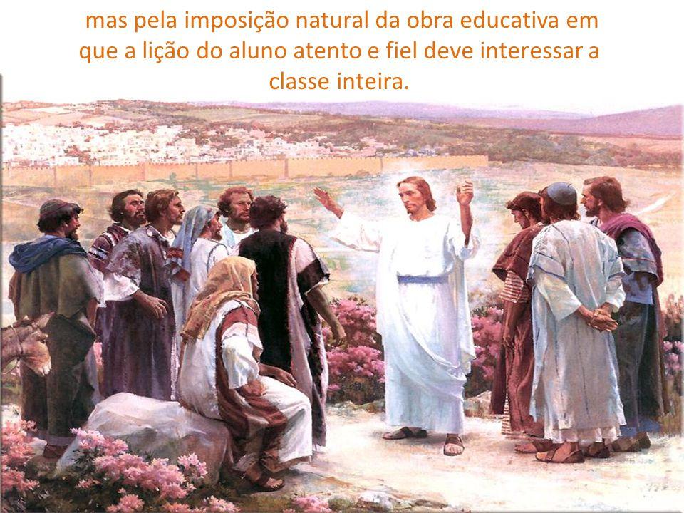 mas pela imposição natural da obra educativa em que a lição do aluno atento e fiel deve interessar a classe inteira.