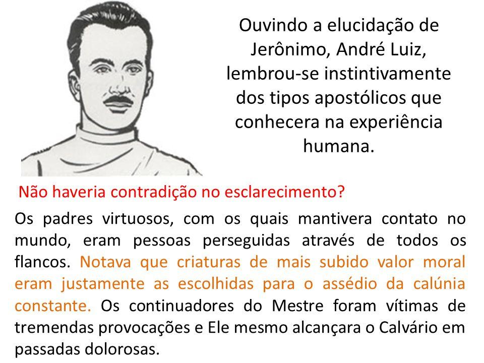 Ouvindo a elucidação de Jerônimo, André Luiz, lembrou-se instintivamente dos tipos apostólicos que conhecera na experiência humana.