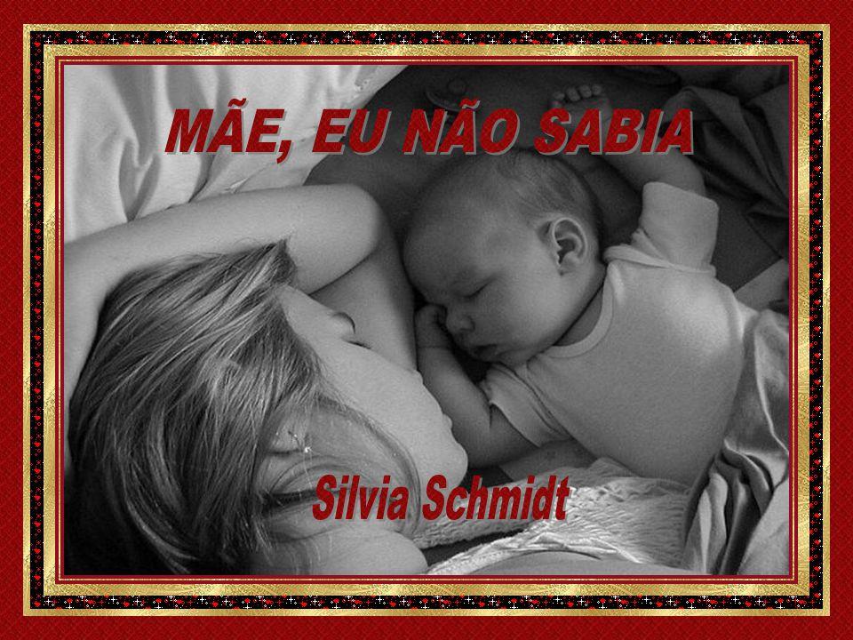MÃE, EU NÃO SABIA Silvia Schmidt