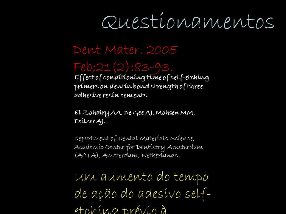 Questionamentos Dent Mater. 2005 Feb;21(2):83-93.