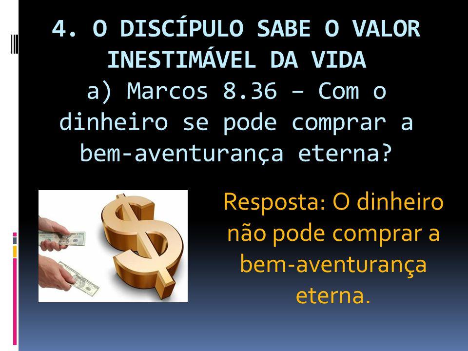 Resposta: O dinheiro não pode comprar a bem-aventurança eterna.
