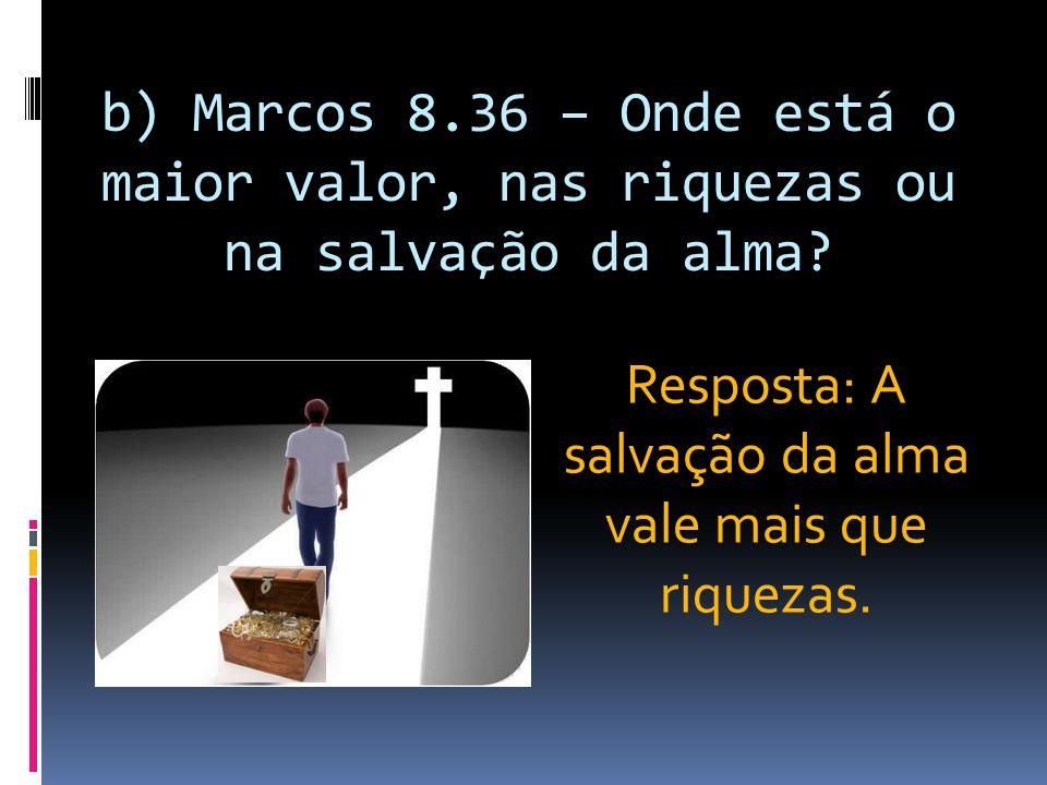 Resposta: A salvação da alma vale mais que riquezas.