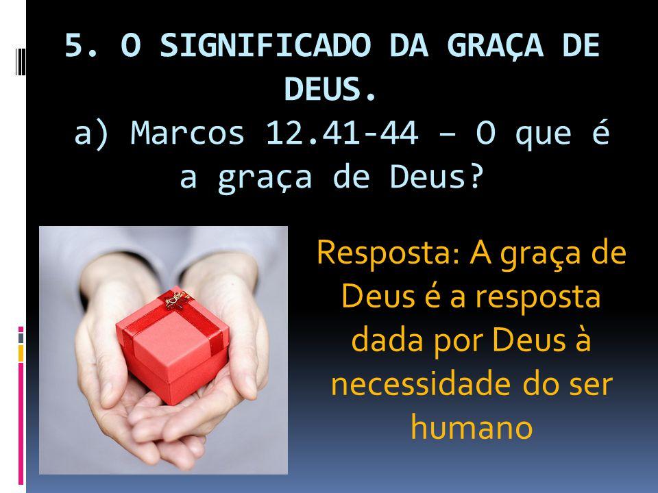 5. O SIGNIFICADO DA GRAÇA DE DEUS. a) Marcos 12
