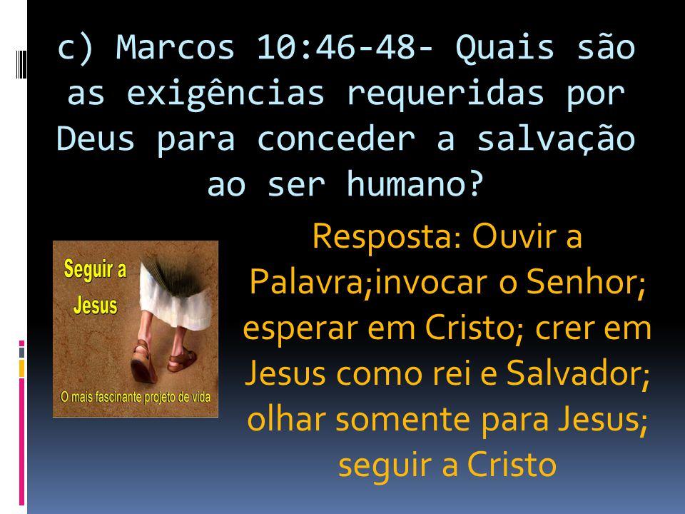 c) Marcos 10:46-48- Quais são as exigências requeridas por Deus para conceder a salvação ao ser humano