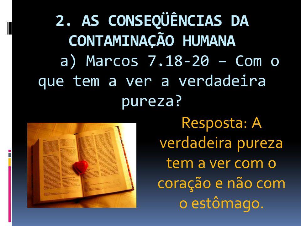 2. AS CONSEQÜÊNCIAS DA CONTAMINAÇÃO HUMANA a) Marcos 7