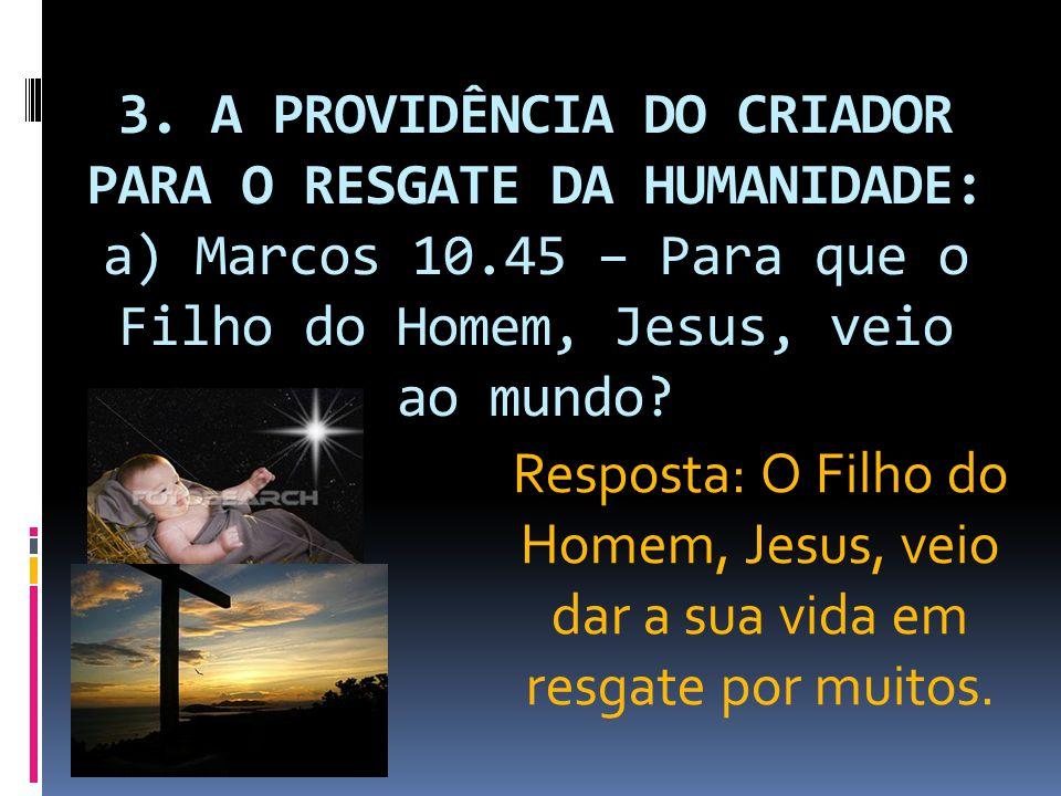 3. A PROVIDÊNCIA DO CRIADOR PARA O RESGATE DA HUMANIDADE: a) Marcos 10