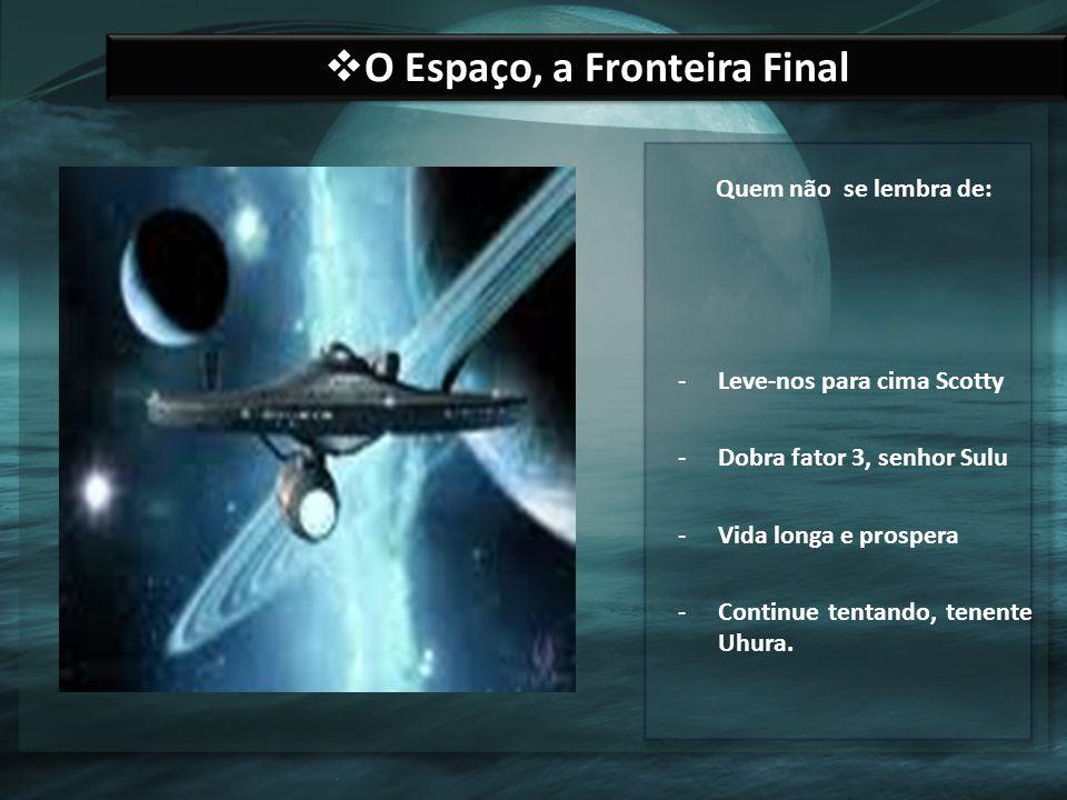 O Espaço, a Fronteira Final