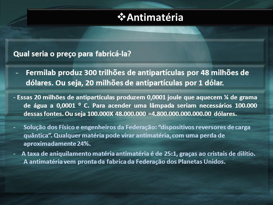 Antimatéria Qual seria o preço para fabricá-la