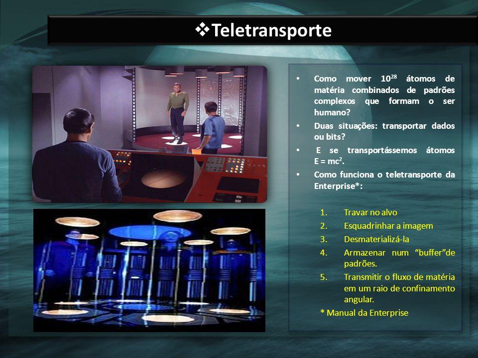 Teletransporte Como mover 1028 átomos de matéria combinados de padrões complexos que formam o ser humano
