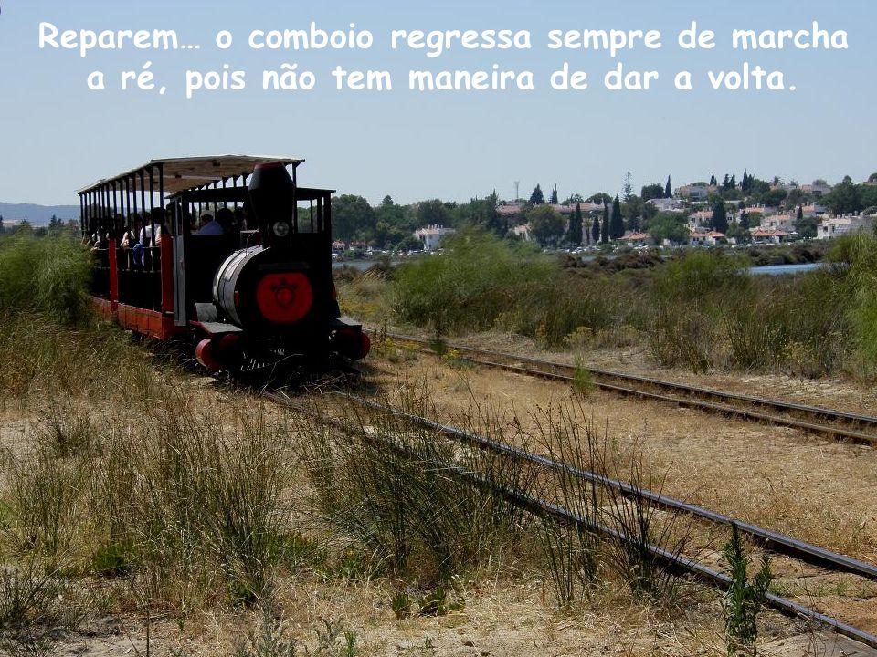 Reparem… o comboio regressa sempre de marcha a ré, pois não tem maneira de dar a volta.