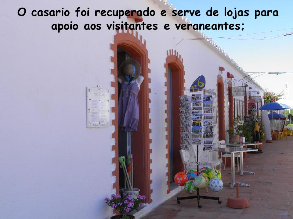 O casario foi recuperado e serve de lojas para apoio aos visitantes e veraneantes;
