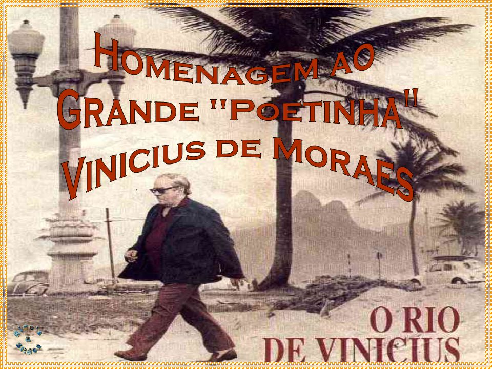 Homenagem ao Grande Poetinha Vinicius de Moraes