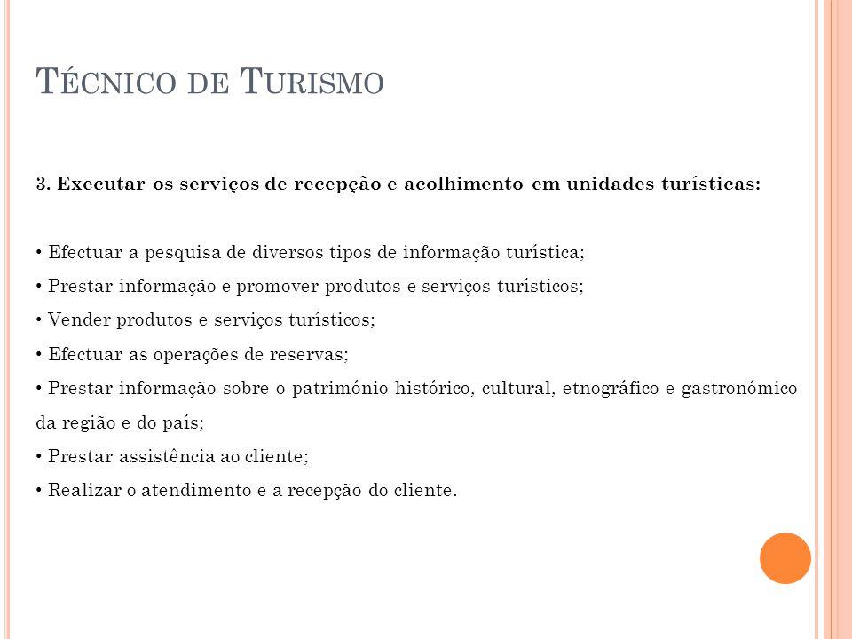 Técnico de Turismo 3. Executar os serviços de recepção e acolhimento em unidades turísticas: